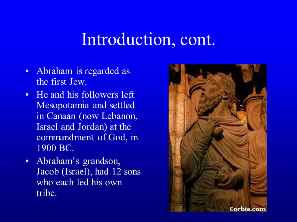 Introduction, cont. Abraham is regarded as the first Jew.