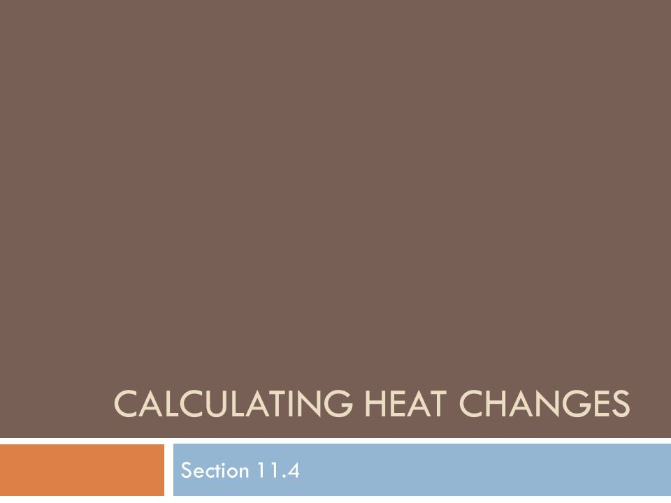 CALCULATING HEAT CHANGES Section 11.4
