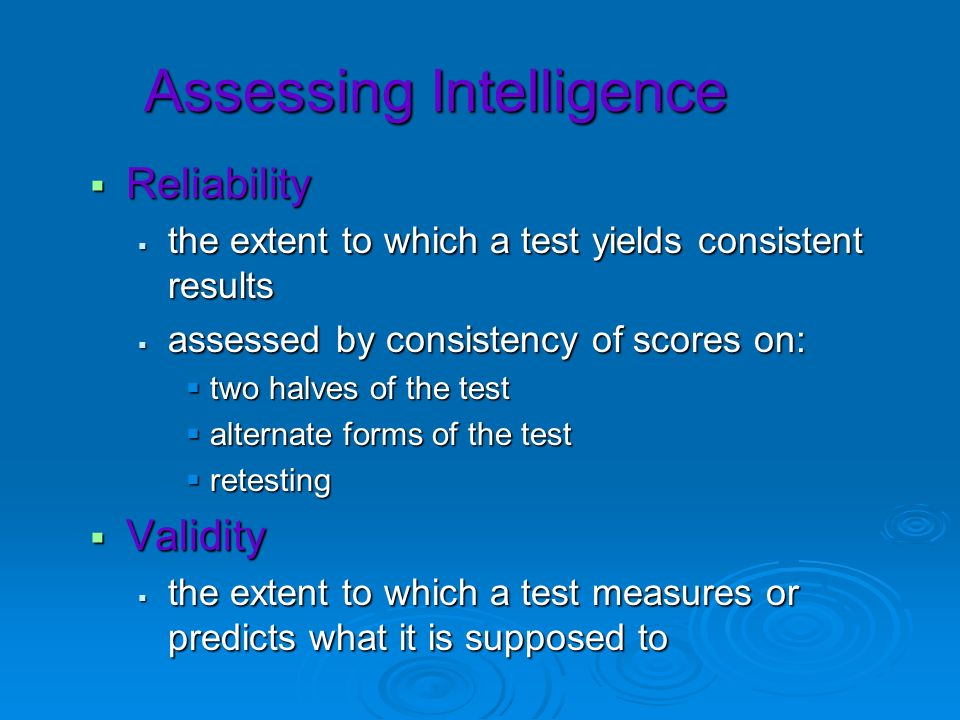 Assessing Intelligence Reliability Reliability the extent to which a test yields consistent results the extent to which a test yields consistent resul
