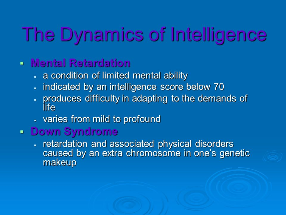 The Dynamics of Intelligence Mental Retardation Mental Retardation a condition of limited mental ability a condition of limited mental ability indicat