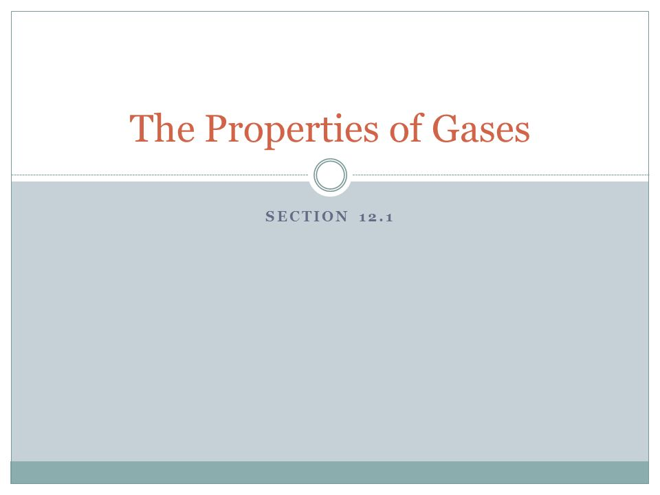 SECTION 12.1 The Properties of Gases