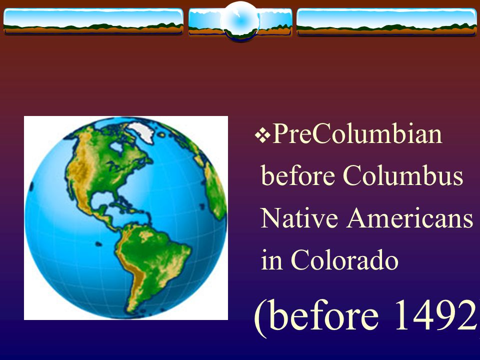 PreColumbian before Columbus Native Americans in Colorado (before 1492)