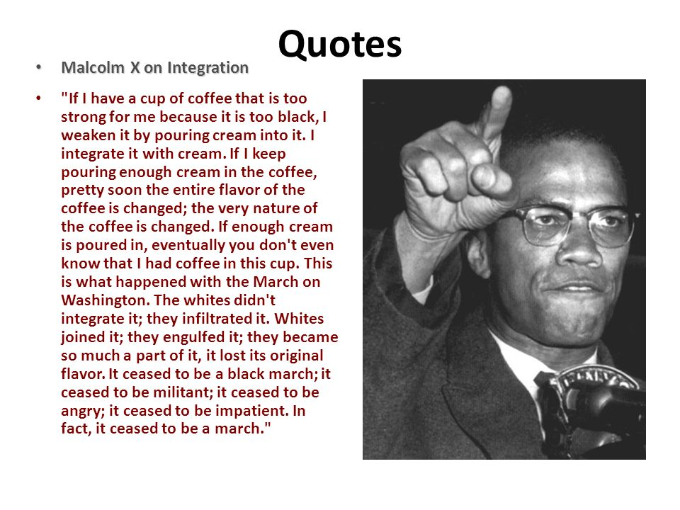 Quotes Malcolm X on Integration Malcolm X on Integration