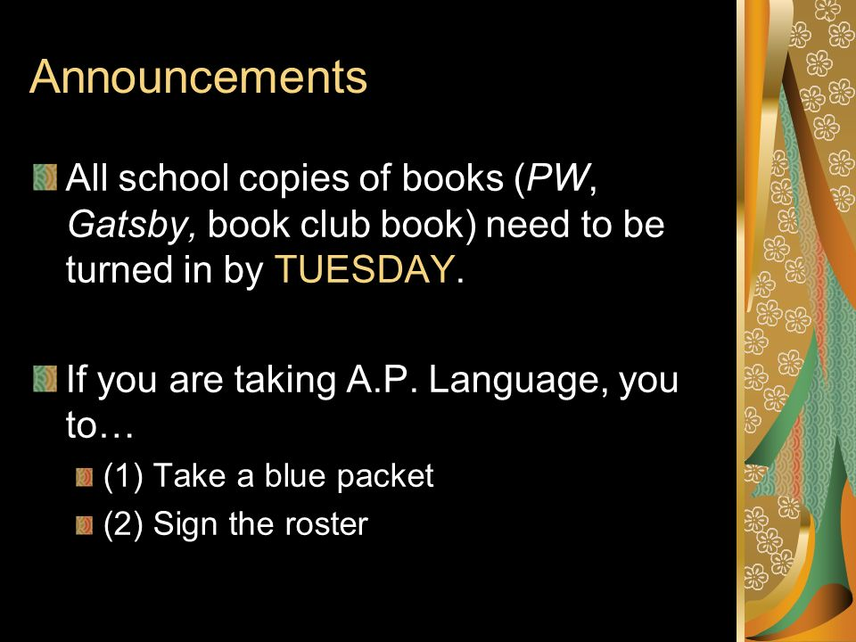 Announcements All school copies of books (PW, Gatsby, book club book) need to be turned in by TUESDAY.