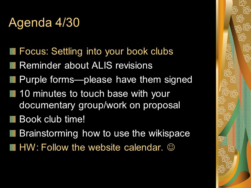 Agenda 4/30 Focus: Settling into your book clubs Reminder about ALIS revisions Purple formsplease have them signed 10 minutes to touch base with your documentary group/work on proposal Book club time.