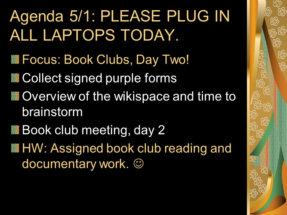 Agenda 5/1: PLEASE PLUG IN ALL LAPTOPS TODAY. Focus: Book Clubs, Day Two.