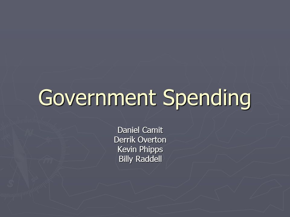 Government Spending Daniel Camit Derrik Overton Kevin Phipps Billy Raddell
