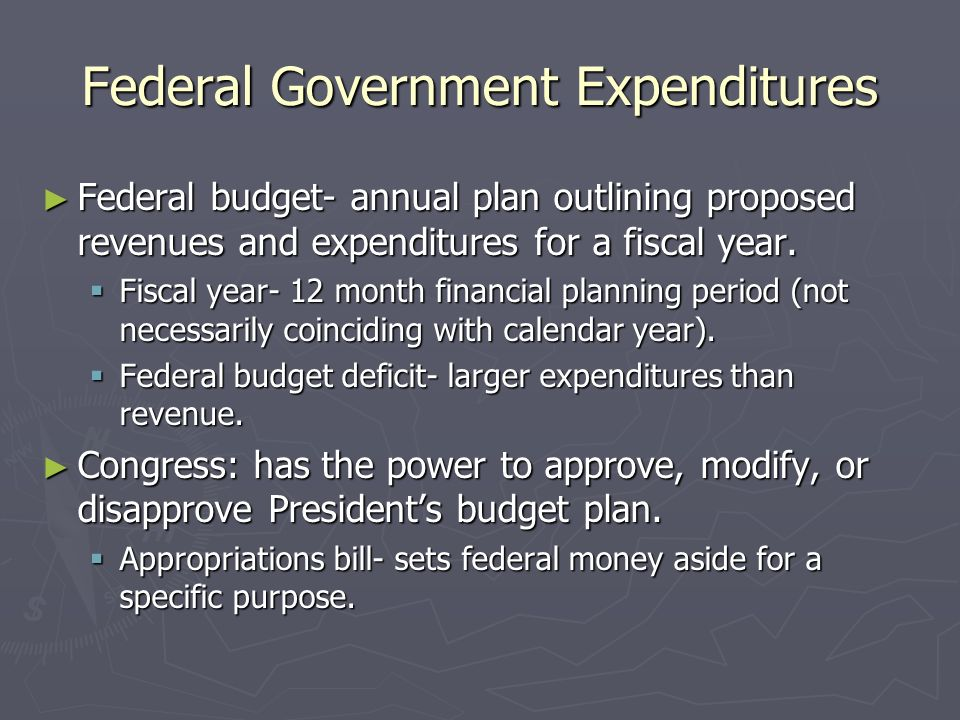 Federal Government Expenditures Federal budget- annual plan outlining proposed revenues and expenditures for a fiscal year.