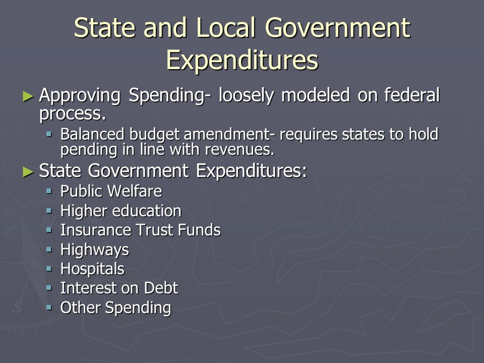 State and Local Government Expenditures Approving Spending- loosely modeled on federal process.