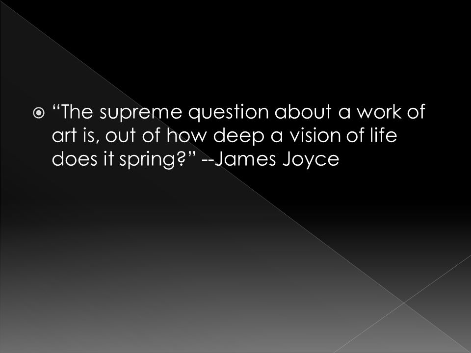The supreme question about a work of art is, out of how deep a vision of life does it spring.