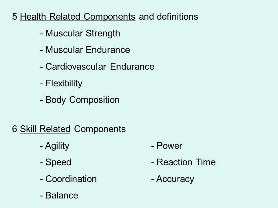 5 Health Related Components and definitions - Muscular Strength - Muscular Endurance - Cardiovascular Endurance - Flexibility - Body Composition 6 Ski