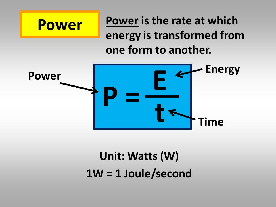 Power Power is the rate at which energy is transformed from one form to another.