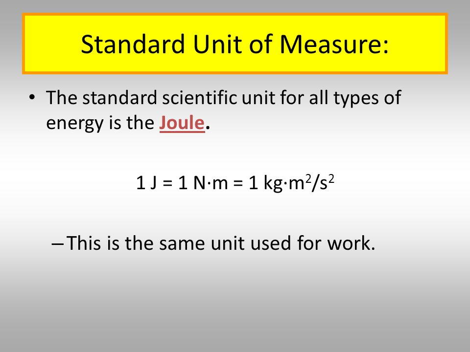 The standard scientific unit for all types of energy is the Joule.