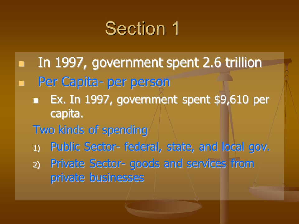 Section 1 In 1997, government spent 2.6 trillion In 1997, government spent 2.6 trillion Per Capita- per person Per Capita- per person Ex.
