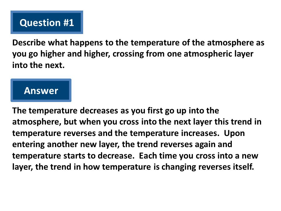 Question #1 Describe what happens to the temperature of the atmosphere as you go higher and higher, crossing from one atmospheric layer into the next.