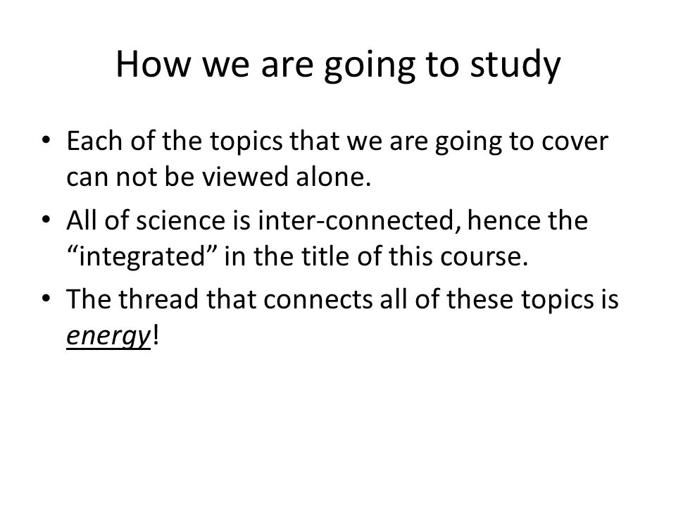 How we are going to study Each of the topics that we are going to cover can not be viewed alone.
