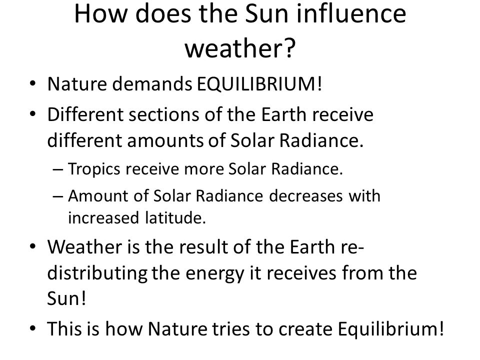 How does the Sun influence weather. Nature demands EQUILIBRIUM.