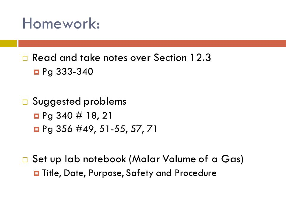 Homework: Read and take notes over Section 12.3 Pg 333-340 Suggested problems Pg 340 # 18, 21 Pg 356 #49, 51-55, 57, 71 Set up lab notebook (Molar Vol