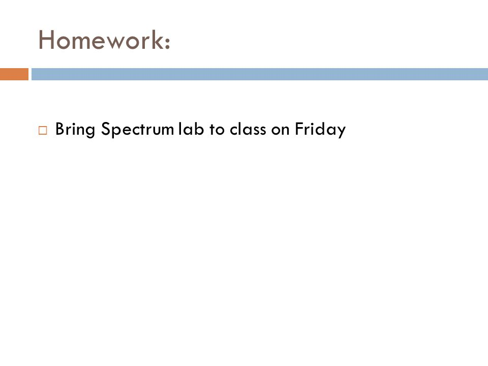 Homework: Bring Spectrum lab to class on Friday