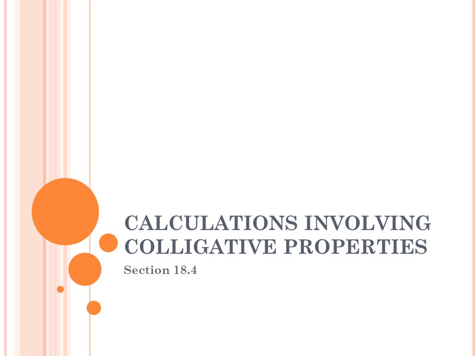 CALCULATIONS INVOLVING COLLIGATIVE PROPERTIES Section 18.4