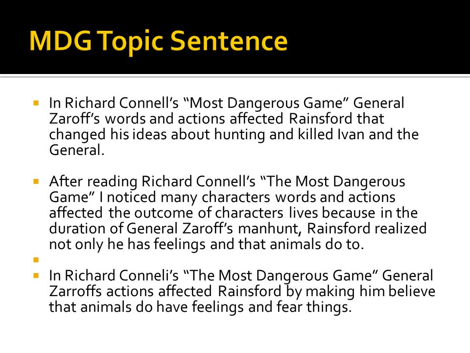 In Richard Conell s The Most Dangerous Game Whitneys words about hunting made Rainsford think and believe that animals have feelings and they are like any other people and that they believe things that might not be true.