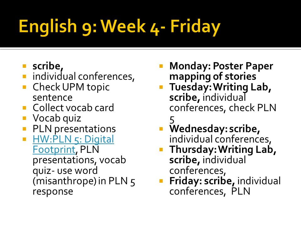scribe, individual conferences, Check PLN 5, Vocab word of week: miscreant, Poster Paper mapping of stories: connect ideas How do words and actions affect who others become.