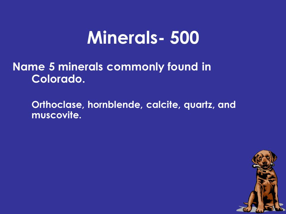 Minerals- 500 Name 5 minerals commonly found in Colorado.