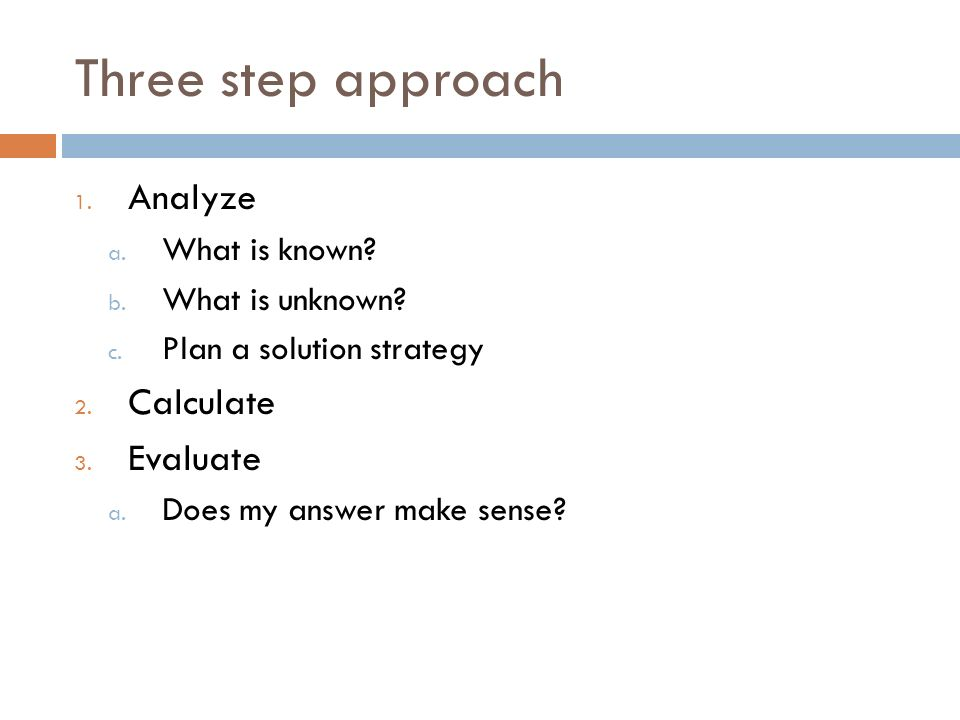 Three step approach 1. Analyze a. What is known.
