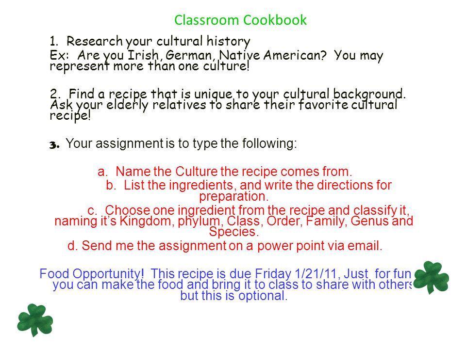 Classroom Cookbook 1. Research your cultural history Ex: Are you Irish, German, Native American? You may represent more than one culture! 2. Find a re