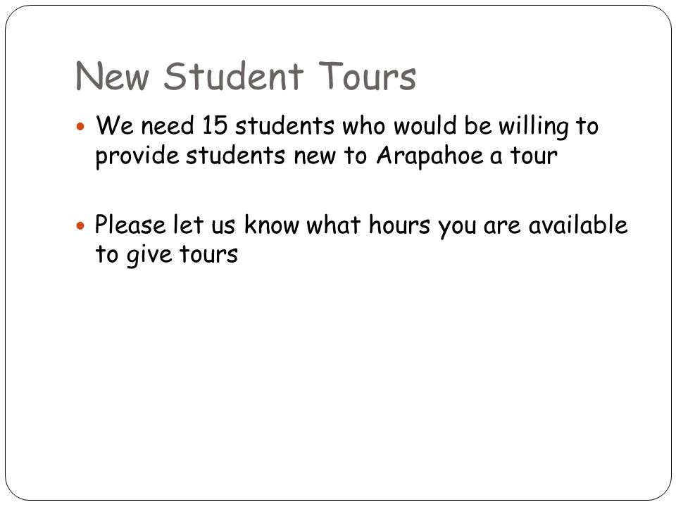 New Student Tours We need 15 students who would be willing to provide students new to Arapahoe a tour Please let us know what hours you are available to give tours