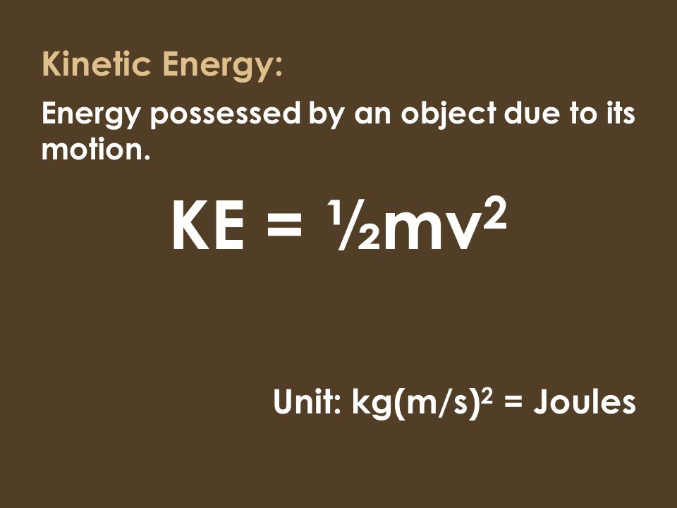 Kinetic Energy: Energy possessed by an object due to its motion.