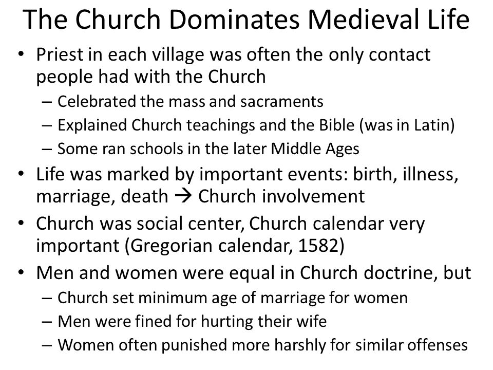 The Church Dominates Medieval Life Priest in each village was often the only contact people had with the Church – Celebrated the mass and sacraments –