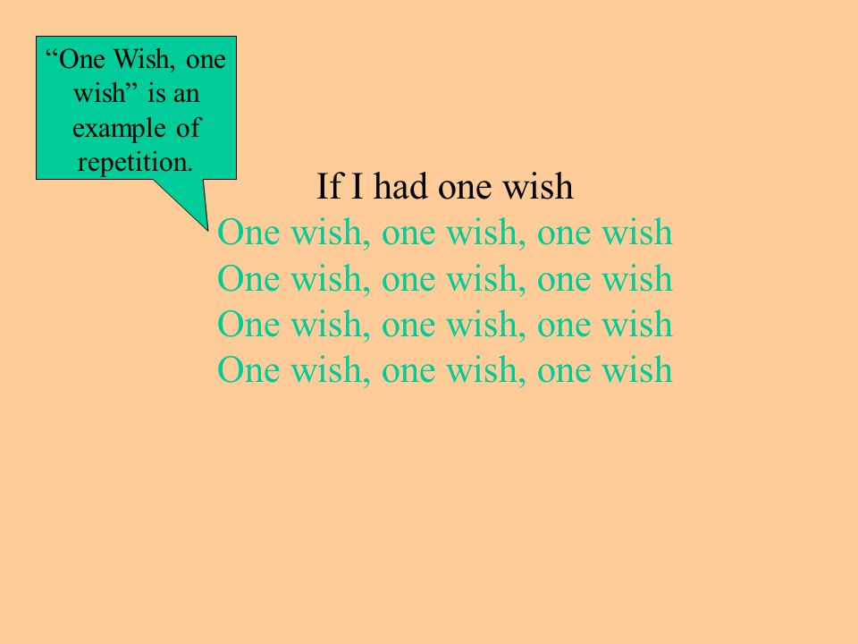 If I had one wish One wish, one wish, one wish One wish, one wish, one wish One wish, one wish, one wish One wish, one wish, one wish One Wish, one wish is an example of repetition.
