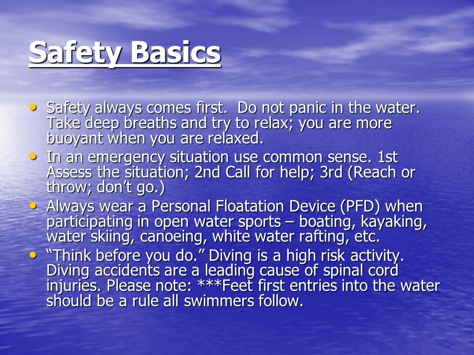 Safety Basics Safety always comes first. Do not panic in the water.