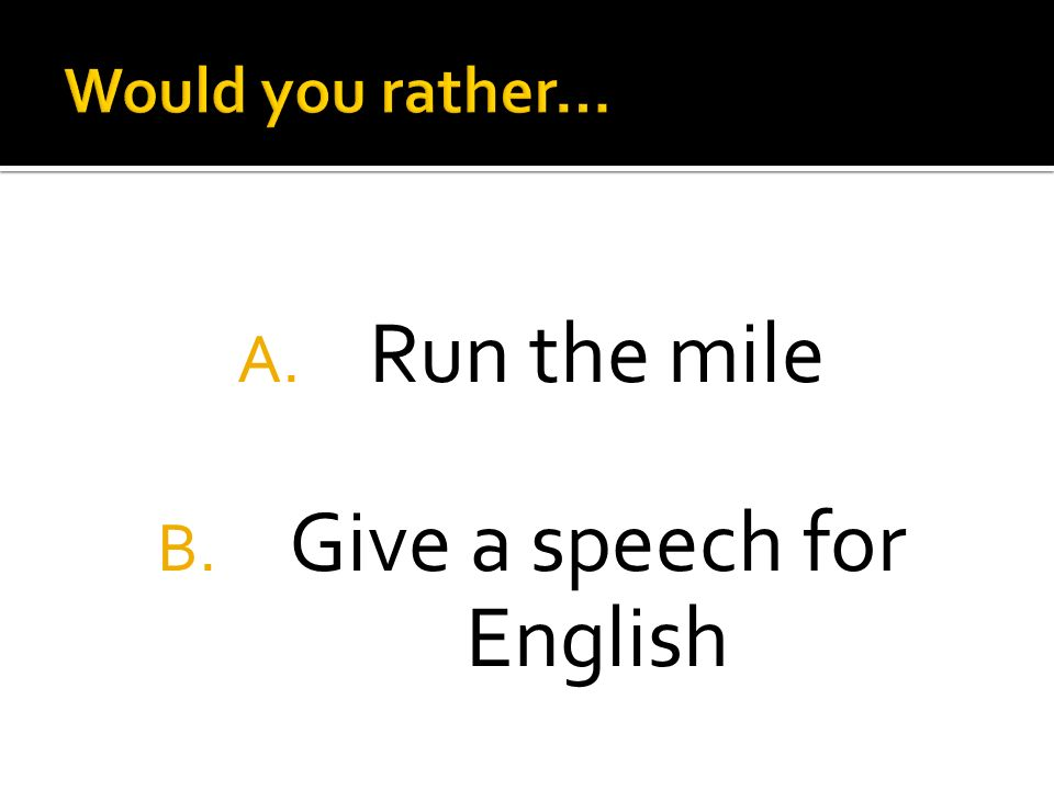 A. Run the mile B. Give a speech for English