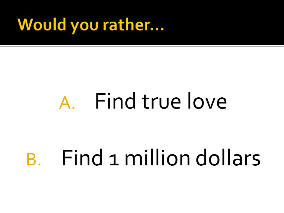 A. Find true love B. Find 1 million dollars