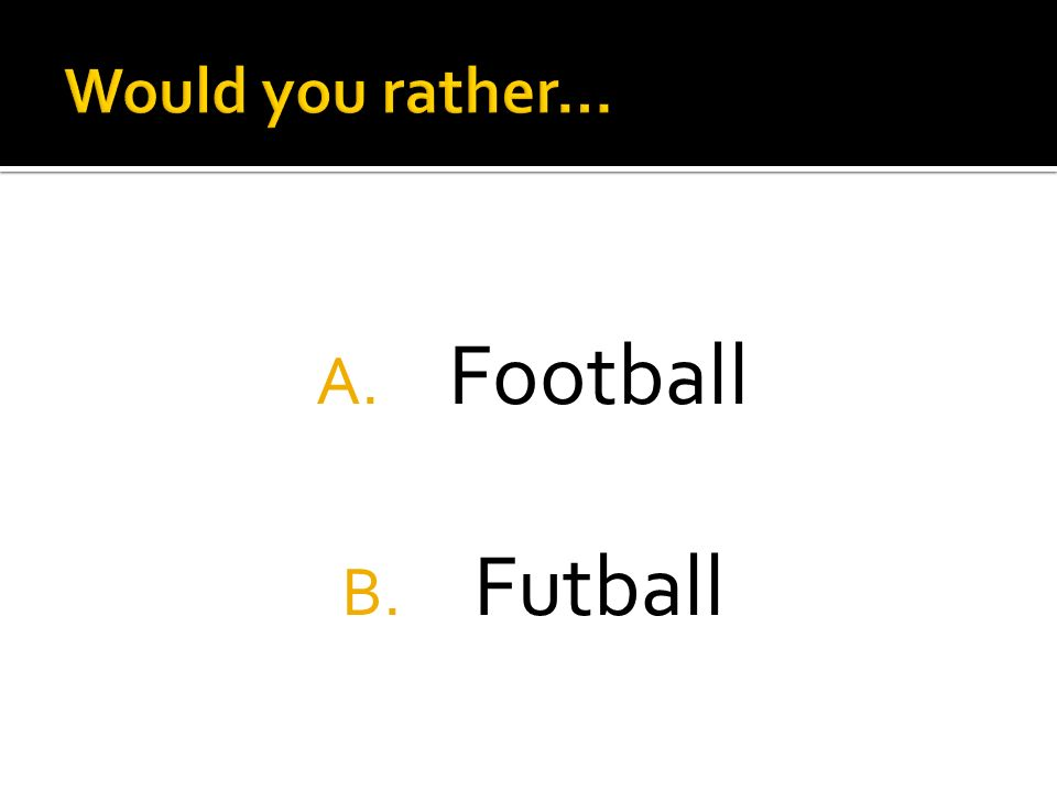A. Football B. Futball