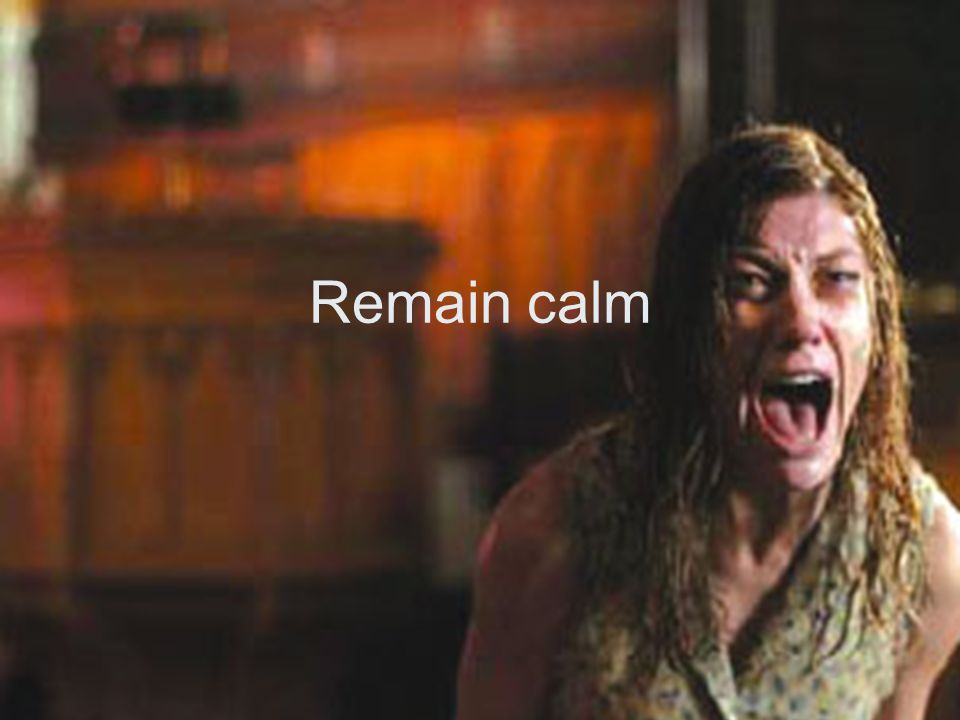 Remain calm