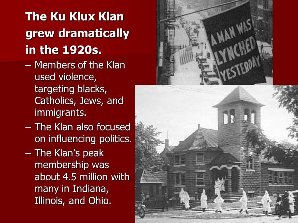 The Ku Klux Klan grew dramatically in the 1920s.