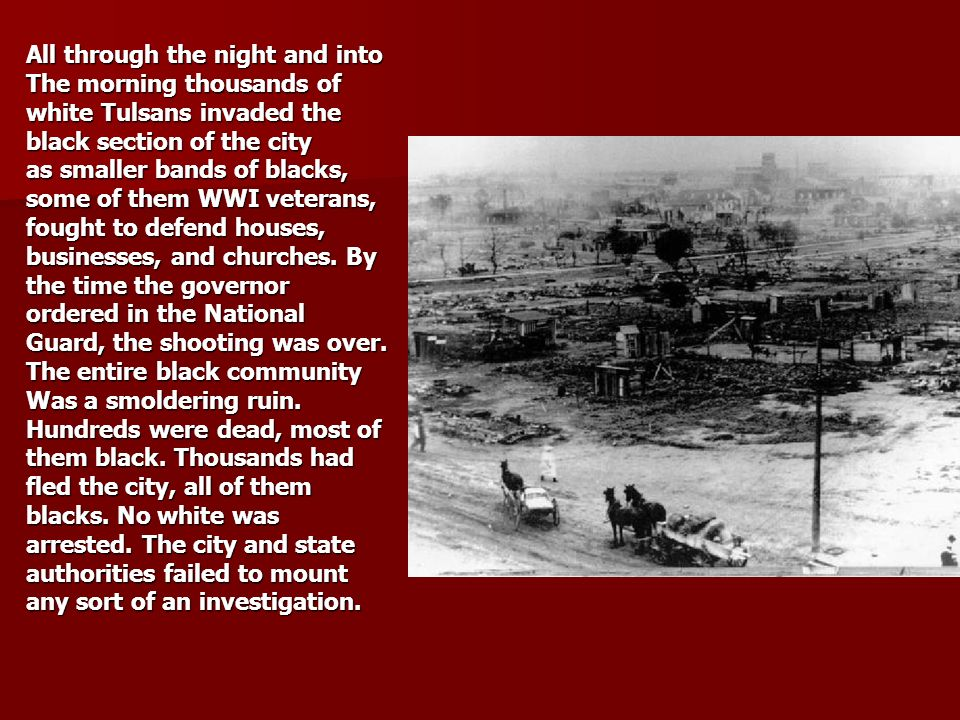 All through the night and into The morning thousands of white Tulsans invaded the black section of the city as smaller bands of blacks, some of them WWI veterans, fought to defend houses, businesses, and churches.
