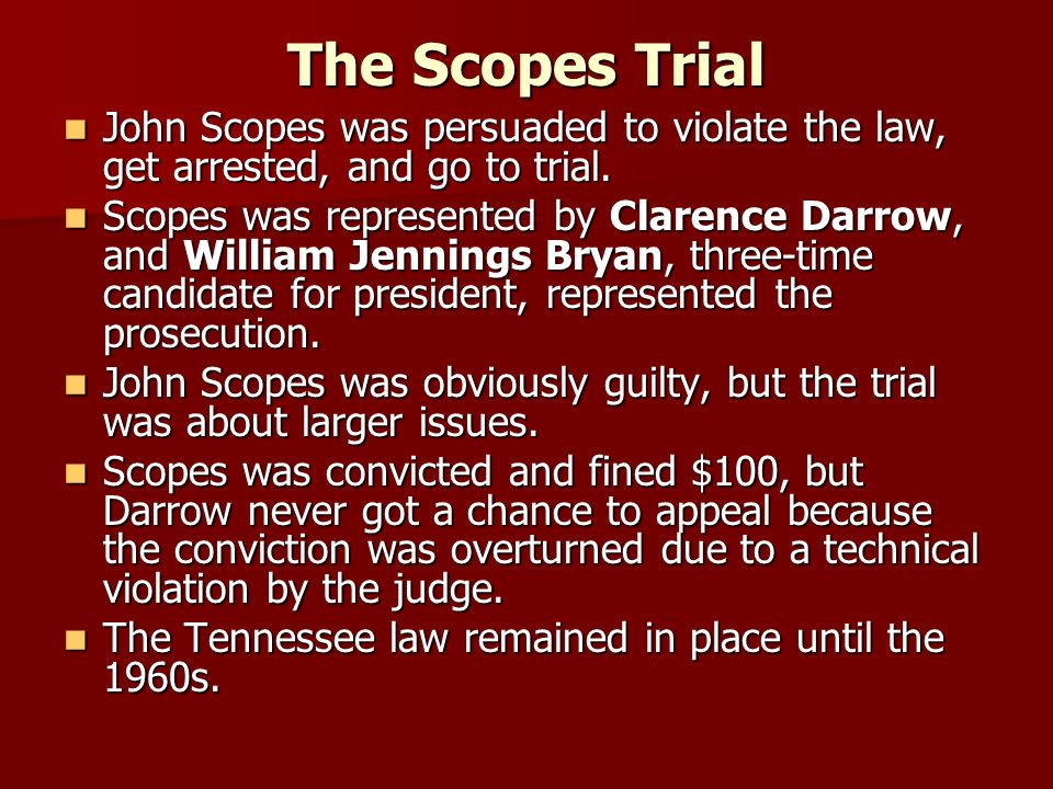 The Scopes Trial John Scopes was persuaded to violate the law, get arrested, and go to trial.