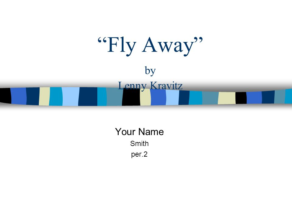 Fly Away by Lenny Kravitz Your Name Smith per.2