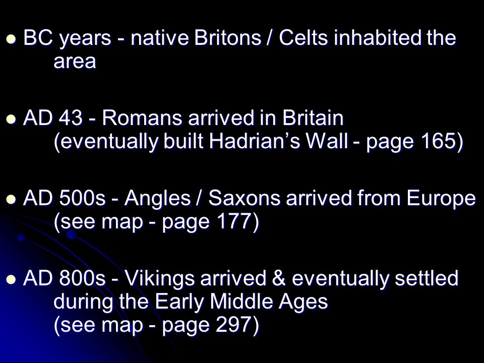 BC years - native Britons / Celts inhabited the area BC years - native Britons / Celts inhabited the area AD 43 - Romans arrived in Britain (eventuall
