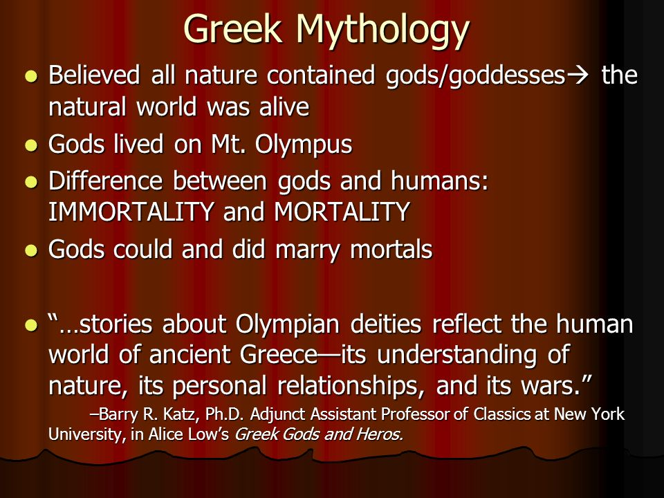 Greek Mythology Believed all nature contained gods/goddesses the natural world was alive Believed all nature contained gods/goddesses the natural world was alive Gods lived on Mt.