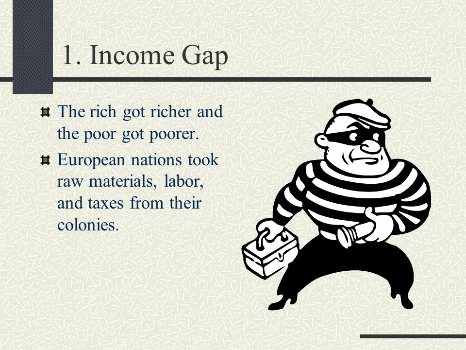 1. Income Gap The rich got richer and the poor got poorer.