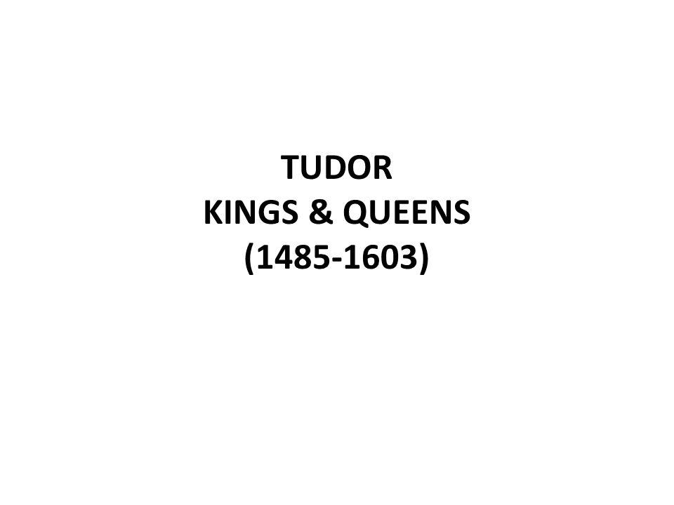 TUDOR KINGS & QUEENS (1485-1603)