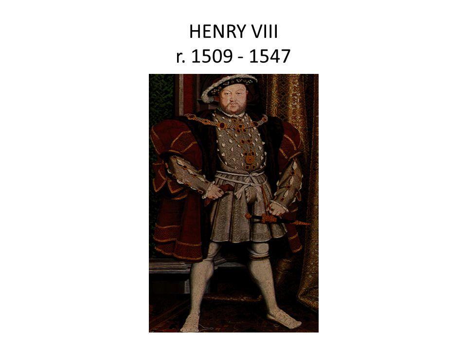 HENRY VIII r. 1509 - 1547