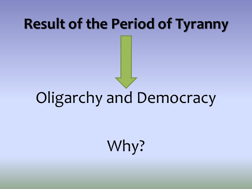 Result of the Period of Tyranny Oligarchy and Democracy Why?