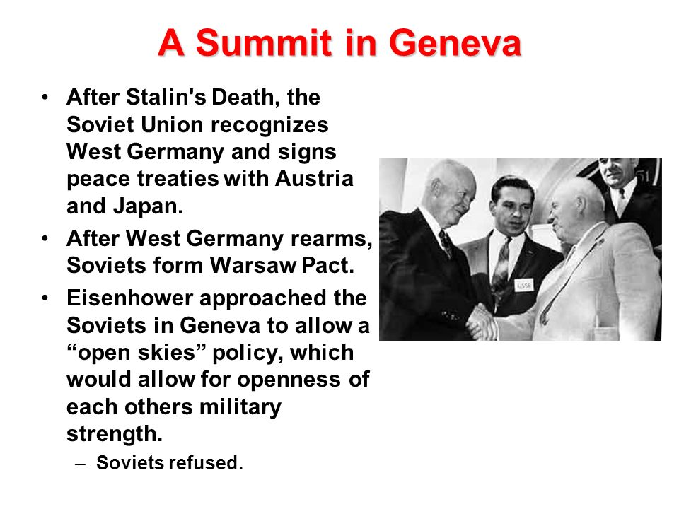 A Summit in Geneva After Stalin's Death, the Soviet Union recognizes West Germany and signs peace treaties with Austria and Japan. After West Germany