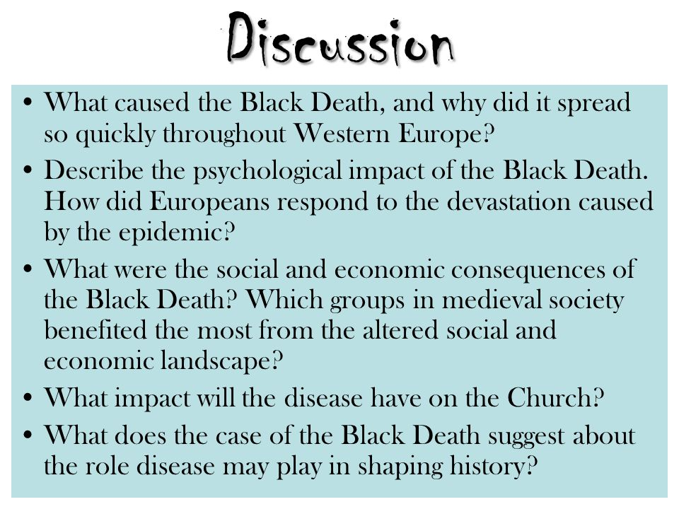 Discussion What caused the Black Death, and why did it spread so quickly throughout Western Europe? Describe the psychological impact of the Black Dea
